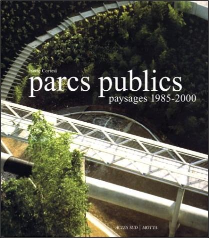 Isotta Cortesi - Parcs publics : Paysages 1985-2000