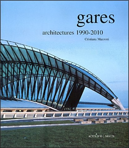 Cristiana Mazzoni - Gares : Architectures 1990-2010