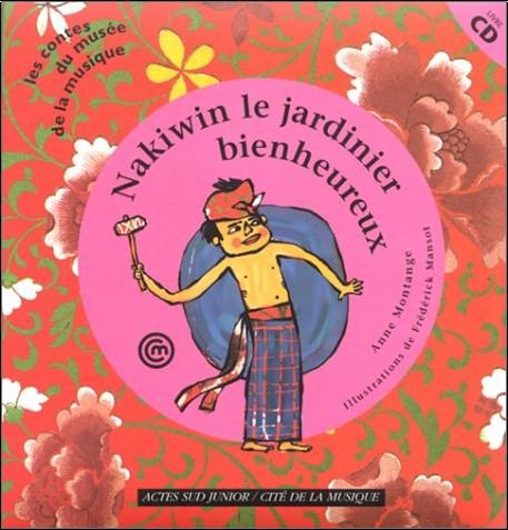 Anne Montange - Nakiwin, le jardinier bienheureux (1 livre + 1 CD audio)