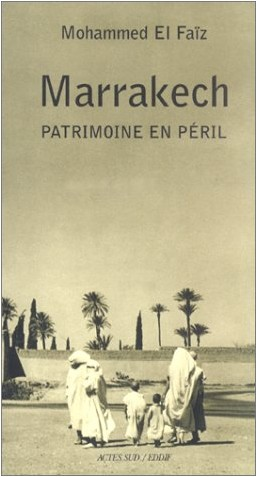 Mohammed El Faïz - Marrakech : Patrimoine en péril