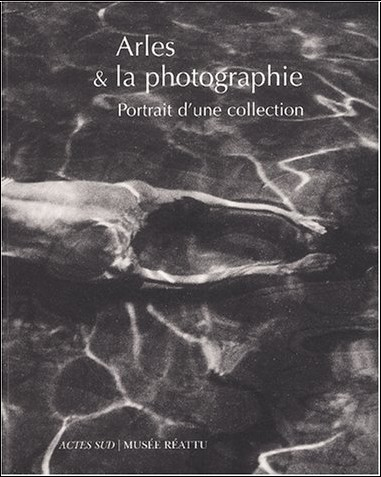 Collectif - Arles & la photographie. Portrit de la collection du musée Réattu