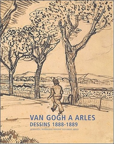Jean Leymarie - Van Gogh à Arles : Dessins 1888-1889