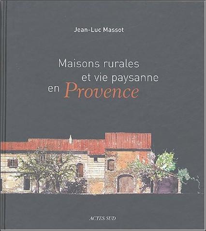 Jean-Luc Massot - Maisons rurales et vie paysanne en Provence