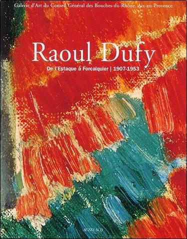 Conseil Gal Bouches-du-Rhône - Raoul Dufy : De l'Estaque à Forcalquier 1909-1953