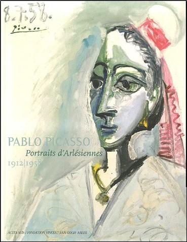 Dominique Serena-Allier - Pablo Picasso : Portraits d'Arlésiennes 1912-1958
