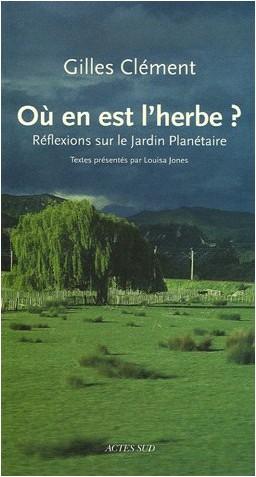 Gilles Clément - Où en est l'herbe ? : Réflexions sur le Jardin Planétaire