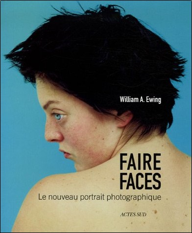 William-A Ewing - Faire faces : Le nouveau portrait photographique