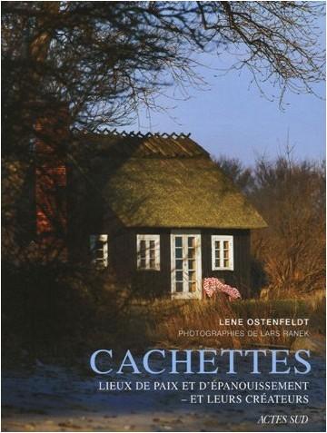 Lene Ostenfeldt - Cachettes : Lieux de paix et d'épanouissement-et leurs créateurs