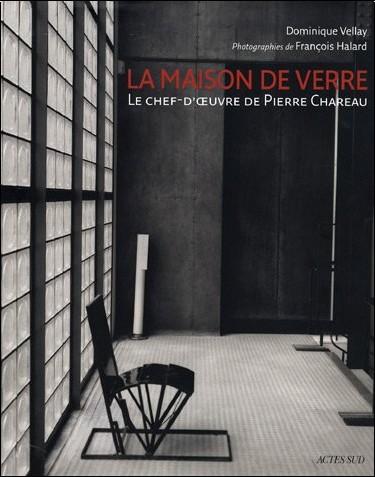 Dominique Vellay - La maison de verre : Le chef-d'oeuvre de Pierre Chareau