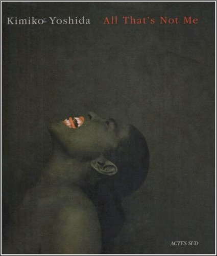 Kimiko Yoshida - All That's Not Me : Autoportraits