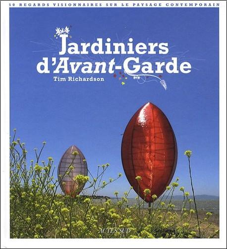 Tim Richardson - Jardiniers d'Avant-garde : 50 regards visionnaires sur le paysage contemporain