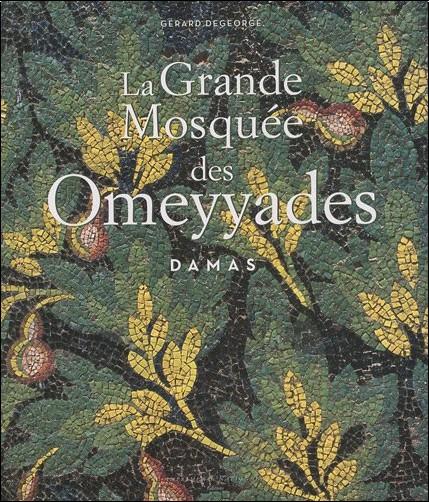 Gérard Degeorge - La Grande Mosquée des Omeyyades : Damas
