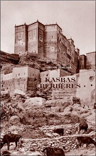 Henri Terrasse - Kasbas berbères, De l'atlas et des oasis : Les grandes architectures du Sud marocain