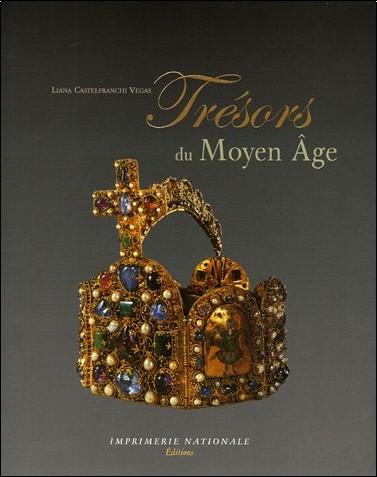 Liana Castelfranchi Vegas - Trésors du Moyen Age : Ivoires, orfèvreries, enluminures Ve-XIVe siècles