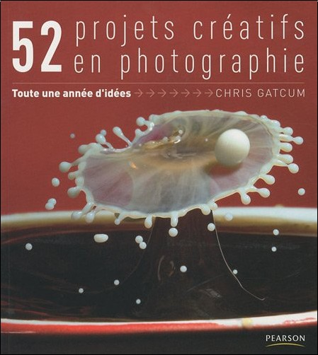 Chris Gatcum - 52 projets créatifs : Une année d'idée en photographie