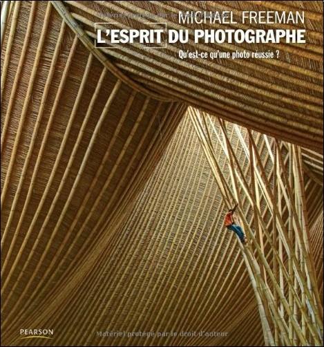 Michael Freeman - L'esprit du photographe
