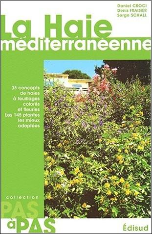 Croci /Fraisier /Schall - La haie mediterraneenne pas a pas. 40 concepts de haies a feuillages colores et fleuries