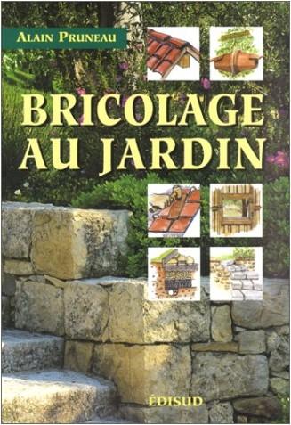Bricolage au jardin alain pruneau livres for Bricolage jardin
