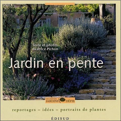 Béatrice Pichon - Jardin en pente : Reportages-idées-portraits de plantes