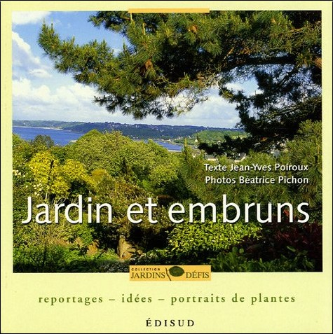 Jean-Yves Poiroux - Jardins et embruns : Reportages, idées, portraits de plantes