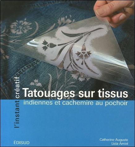 Catherine Auguste - Tatouages sur tissus : Indiennes et cachemire au pochoir