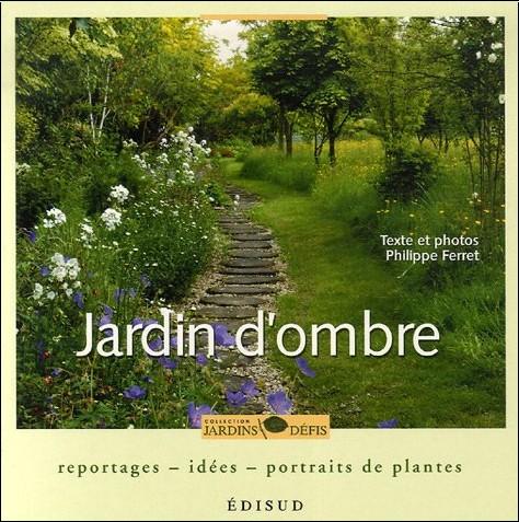 Philippe Ferret - Jardin d'ombre : Reportage, idées, portraits de plantes