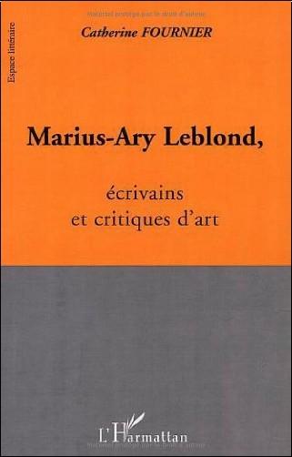 Catherine Fournier - Marius-Ary Leblond, écrivains et critiques d'art