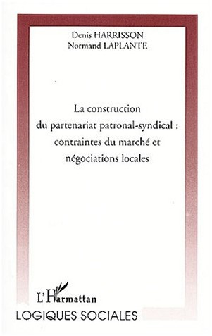 Denis Harrisson - La construction du partenariat patronal-syndical