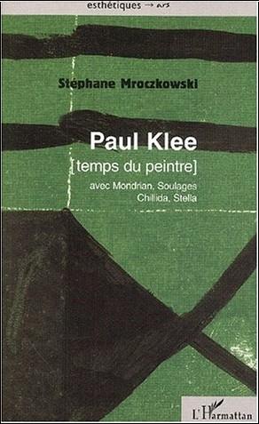 Stéphane Mroczkowski - Paul Klee. Temps du peintre (avec Mondrian, Soulages, Chillida, Stella)