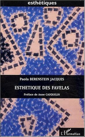 Paola Berenstein Jacques - Esthétiques des favelas : Les favelas de Rio à travers l'oeuvre de Hélio Oiticica