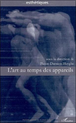Pierre-Damien Huyghe - L'art au temps des appareils