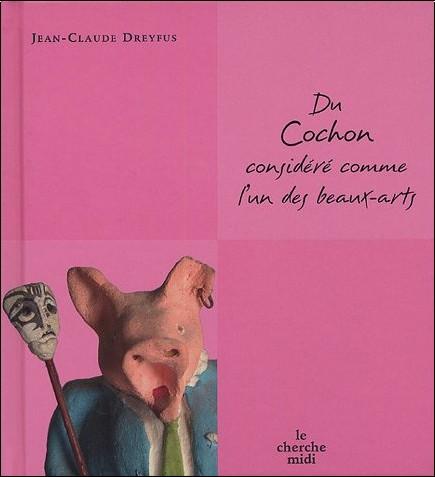 Jean-Claude Dreyfus - Du cochon considéré comme l'un des beaux-arts