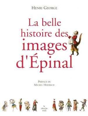 Henri George - La belle histoire des images d'Epinal