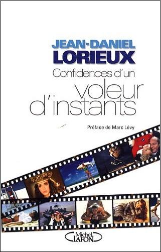 Jean-Daniel Lorieux - Confidences d'un voleur d'instants