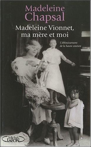 Madeleine Chapsal - Madeleine Vionnet, ma mère et moi : L'éblouissement de la haute couture