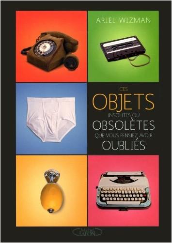 Ariel Wizman - Ces objets insolites ou obsolètes que vous pensiez avoir oubliés