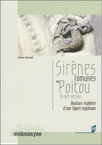 Solène Daoudal - Sirènes romanes en Poitou XIe-XIIe siècles : Avatars sculptés d'une figure mythique