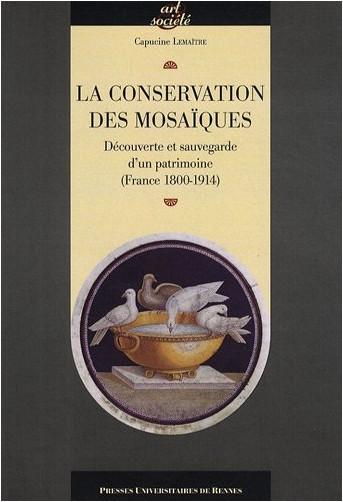 Capucine Lemaître - La conservation des mosaïques : Découverte et sauvegarde d'un patrimoine (France 1800-1914)