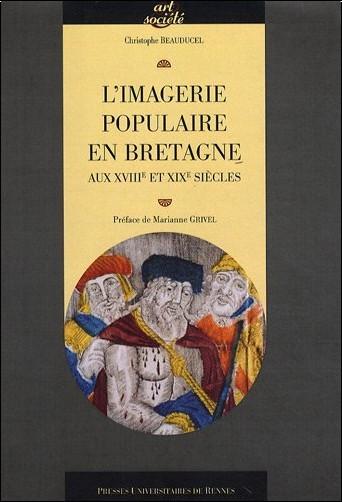 Christophe Beauducel - L'imagerie populaire en Bretagne aux XVIIIe et XIXe siècles
