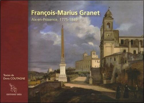 Denis Coutagne - François-Marius Granet : Aix-en-Provence, 1775-1849