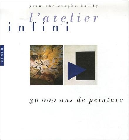 Jean-Christophe Bailly - L'atelier infini : 30 000 ans de peinture