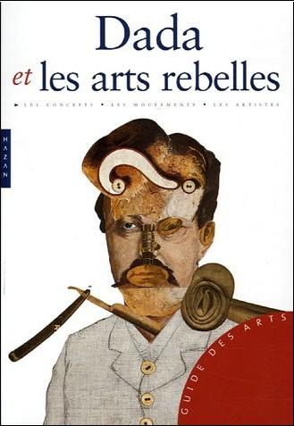 Gérard Durozoi - Dada et les arts rebelles