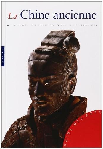 Alexandra Wetzel - La Chine ancienne : De la fondation de l'Empire à la dynastie Ming