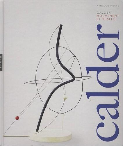Arnauld Pierre - Calder : Mouvement et réalité