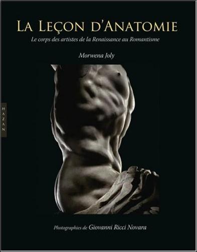 Morwena Joly - La leçon d'anatomie : Le corps des artistes de la Renaissance au Romantisme
