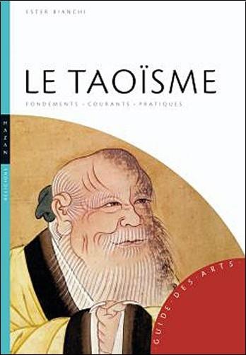 Ester Bianchi - Le Taoïsme: Fondements-courants-pratiques
