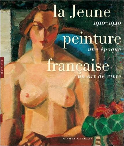 Michel Charzat - La Jeune peinture française: 1910-1940 une époque, un art de vivre