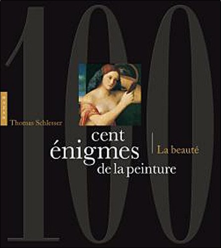 Thomas Schlesser - Cent énigmes de la peinture Volume 2 - La Beauté
