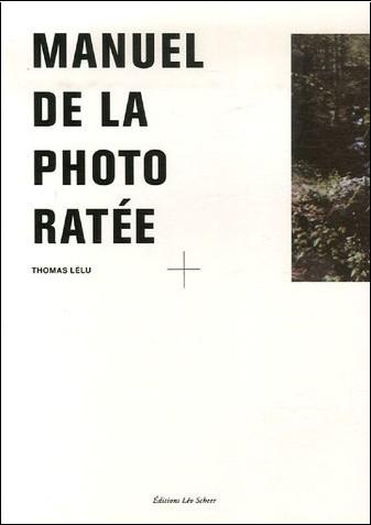 Thomas Lélu - Manuel de la photo ratée