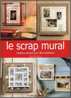 le scrap mural tableaux photos pour d co int rieure sandrine duvernois livres. Black Bedroom Furniture Sets. Home Design Ideas